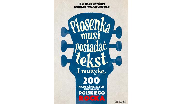 """""""Piosenka musi posiadać tekst I muzykę. 200 najważniejszych utworów polskiego rocka"""" – recenzja"""