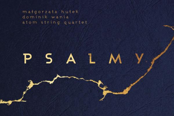 Małgorzata Hutek, Dominik Wania, Atom String Quartet – Psalmy [RECENZJA]