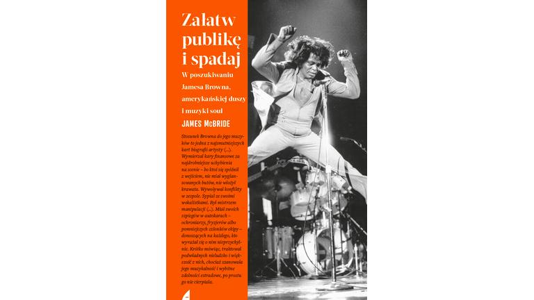 Załatw publikę i spadaj. W poszukiwaniu Jamesa Browna, amerykańskiej duszy i muzyki soul – James McBride [RECENZJA]