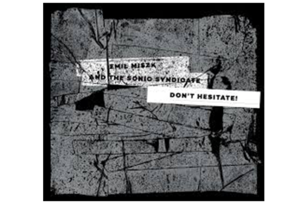 Emil Miszk and The Sonic Syndicate – Don't Hesitate [RECENZJA]