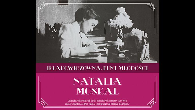 Natalia Moskal – Iłłakowiczówna.Bunt Młodości [RECENZJA]