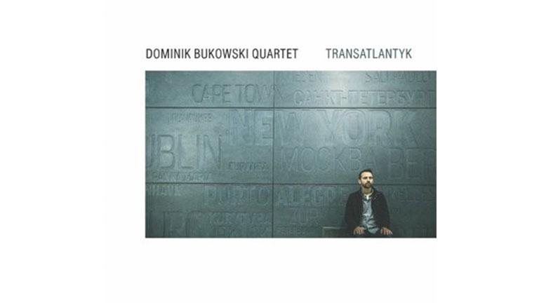 Dominik Bukowski Quartet – Transatlantyk [RECENZJA]